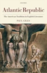 Ebook in inglese Atlantic Republic: The American Tradition in English Literature Giles, Paul