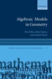 Foto Cover di Algebraic Models in Geometry, Ebook inglese di AA.VV edito da OUP Oxford