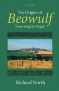 Ebook in inglese Origins of Beowulf: From Vergil to Wiglaf North, Richard