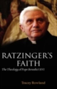 Ebook in inglese Ratzinger's Faith: The Theology of Pope Benedict XVI Rowland, Tracey