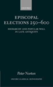 Ebook in inglese Episcopal Elections 250-600: Hierarchy and Popular Will in Late Antiquity Norton, Peter