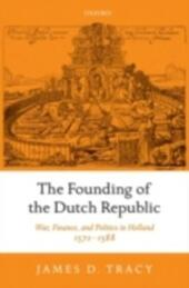 Founding of the Dutch Republic: War, Finance, and Politics in Holland, 1572-1588