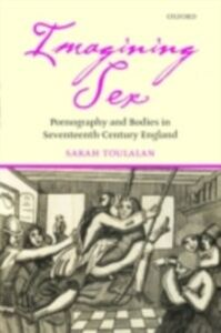 Foto Cover di Imagining Sex: Pornography and Bodies in Seventeenth-Century England, Ebook inglese di Sarah Toulalan, edito da OUP Oxford