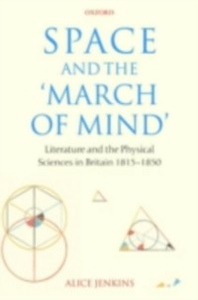 Ebook in inglese Space and the 'March of Mind': Literature and the Physical Sciences in Britain 1815-1850 Jenkins, Alice