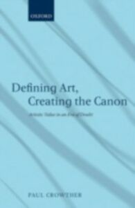Ebook in inglese Defining Art, Creating the Canon: Artistic Value in an Era of Doubt Crowther, Paul