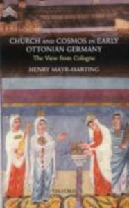 Ebook in inglese Church and Cosmos in Early Ottonian Germany: The View from Cologne Mayr-Harting, Henry