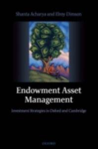 Foto Cover di Endowment Asset Management: Investment Strategies in Oxford and Cambridge, Ebook inglese di Shanta Acharya,Elroy Dimson, edito da OUP Oxford