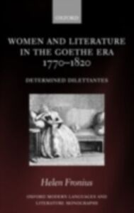Ebook in inglese Women and Literature in the Goethe Era 1770-1820: Determined Dilettantes Fronius, Helen