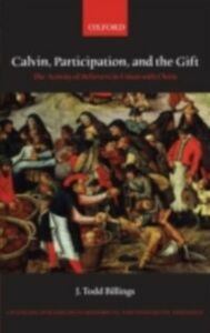 Foto Cover di Calvin, Participation, and the Gift: The Activity of Believers in Union with Christ, Ebook inglese di J. Todd Billings, edito da OUP Oxford