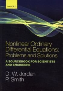 Foto Cover di Nonlinear Ordinary Differential Equations: Problems and Solutions: A Sourcebook for Scientists and Engineers, Ebook inglese di Dominic Jordan,Peter Smith, edito da OUP Oxford