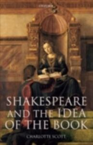 Ebook in inglese Shakespeare and the Idea of the Book Scott, Charlotte