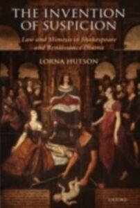 Foto Cover di Invention of Suspicion: Law and Mimesis in Shakespeare and Renaissance Drama, Ebook inglese di Lorna Hutson, edito da OUP Oxford