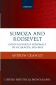 Foto Cover di Somoza and Roosevelt: Good Neighbour Diplomacy in Nicaragua, 1933-1945, Ebook inglese di Andrew Crawley, edito da OUP Oxford