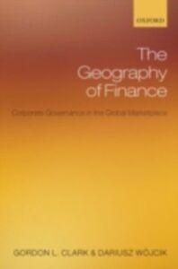 Ebook in inglese Geography of Finance: Corporate Governance in the Global Marketplace Clark, Gordon L. , W&oacute , jcik, Dariusz