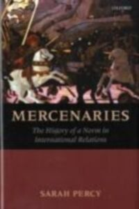 Foto Cover di Mercenaries: The History of a Norm in International Relations, Ebook inglese di Sarah Percy, edito da OUP Oxford