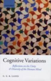 Cognitive Variations: Reflections on the Unity and Diversity of the Human Mind