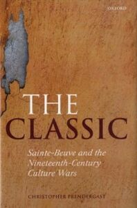 Ebook in inglese Classic: Sainte-Beuve and the Nineteenth-Century Culture Wars Prendergast, Christopher
