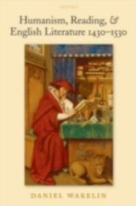 Ebook in inglese Humanism, Reading, & English Literature 1430-1530 Wakelin, Daniel