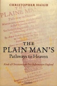 Foto Cover di Plain Man's Pathways to Heaven: Kinds of Christianity in Post-Reformation England, 1570-1640, Ebook inglese di Christopher Haigh, edito da OUP Oxford