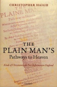 Ebook in inglese Plain Man's Pathways to Heaven: Kinds of Christianity in Post-Reformation England, 1570-1640 Haigh, Christopher