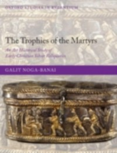 Ebook in inglese Trophies of the Martyrs: An Art Historical Study of Early Christian Silver Reliquaries Noga-Banai, Galit