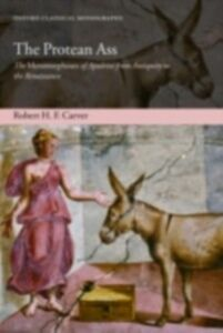 Ebook in inglese Protean Ass: The Metamorphoses of Apuleius from Antiquity to the Renaissance Carver, Robert H. F.