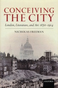 Ebook in inglese Conceiving the City: London, Literature, and Art 1870-1914 Freeman, Nicholas