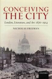 Conceiving the City: London, Literature, and Art 1870-1914