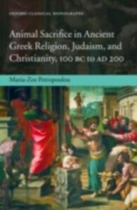 Foto Cover di Animal Sacrifice in Ancient Greek Religion, Judaism, and Christianity, 100 BC to AD 200, Ebook inglese di Maria-Zoe Petropoulou, edito da OUP Oxford