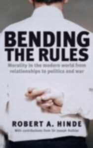 Ebook in inglese Bending the Rules The Flexibility of Absolutes in Modern Life A, HINDE ROBERT