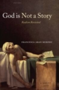 Foto Cover di God Is Not a Story: Realism Revisited, Ebook inglese di Francesca Aran Murphy, edito da OUP Oxford