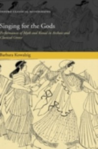 Ebook in inglese Singing for the Gods: Performances of Myth and Ritual in Archaic and Classical Greece Kowalzig, Barbara