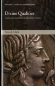 Ebook in inglese Divine Qualities: Cult and Community in Republican Rome Clark, Anna J.