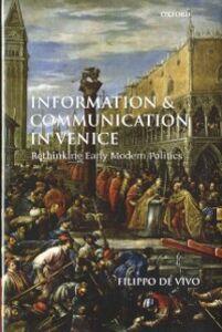 Foto Cover di Information and Communication in Venice: Rethinking Early Modern Politics, Ebook inglese di Filippo de Vivo, edito da OUP Oxford