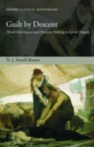 Foto Cover di Guilt by Descent: Moral Inheritance and Decision Making in Greek Tragedy, Ebook inglese di N. J. Sewell-Rutter, edito da OUP Oxford