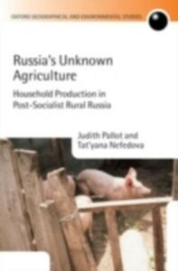 Ebook in inglese Russia's Unknown Agriculture: Household Production in Post-Socialist Rural Russia Nefedova, Tat'yana , Pallot, Judith