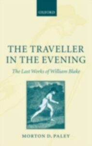 Ebook in inglese Traveller in the Evening: The Last Works of William Blake Paley, Morton D.