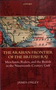 Ebook in inglese Arabian Frontier of the British Raj: Merchants, Rulers, and the British in the Nineteenth-Century Gulf Onley, James