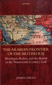 Arabian Frontier of the British Raj: Merchants, Rulers, and the British in the Nineteenth-Century Gulf