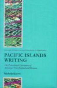 Ebook in inglese Pacific Islands Writing: The Postcolonial Literatures of Aotearoa/New Zealand and Oceania Keown, Michelle