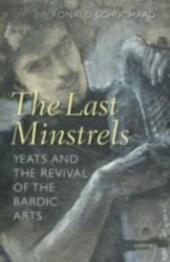 Last Minstrels: Yeats and the Revival of the Bardic Arts