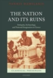 Ebook in inglese Nation and its Ruins: Antiquity, Archaeology, and National Imagination in Greece Hamilakis, Yannis