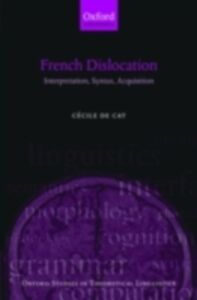 Ebook in inglese French Dislocation: Interpretation, Syntax, Acquisition de Cat, C&eacute , cile