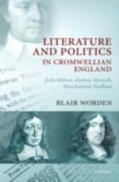 Literature and Politics in Cromwellian England: John Milton, Andrew Marvell, Marchamont Nedham