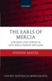 Earls of Mercia: Lordship and Power in Late Anglo-Saxon England