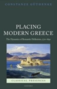 Ebook in inglese Placing Modern Greece: The Dynamics of Romantic Hellenism, 1770-1840 Guthenke, Constanze