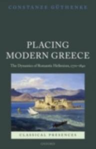 Ebook in inglese Placing Modern Greece: The Dynamics of Romantic Hellenism, 1770-1840 Guthenke, Constanze
