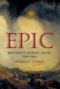 Foto Cover di Epic: Britain's Heroic Muse 1790-1910, Ebook inglese di Herbert F. Tucker, edito da OUP Oxford