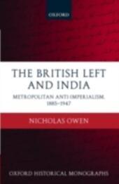 British Left and India: Metropolitan Anti-Imperialism, 1885-1947