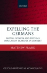 Ebook in inglese Expelling the Germans: British Opinion and Post-1945 Population Transfer in Context Frank, Matthew
